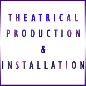 Theatrical Production & Installation